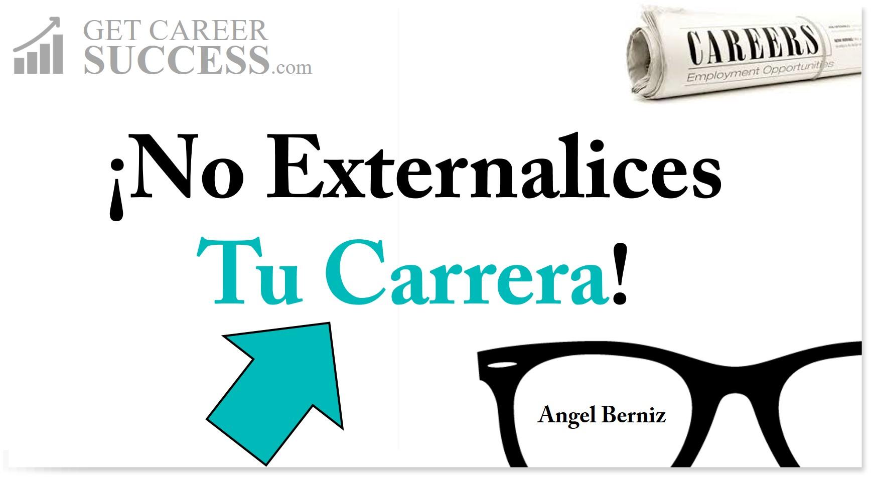 no-externalices-tu-carrera-coach-angel-berniz