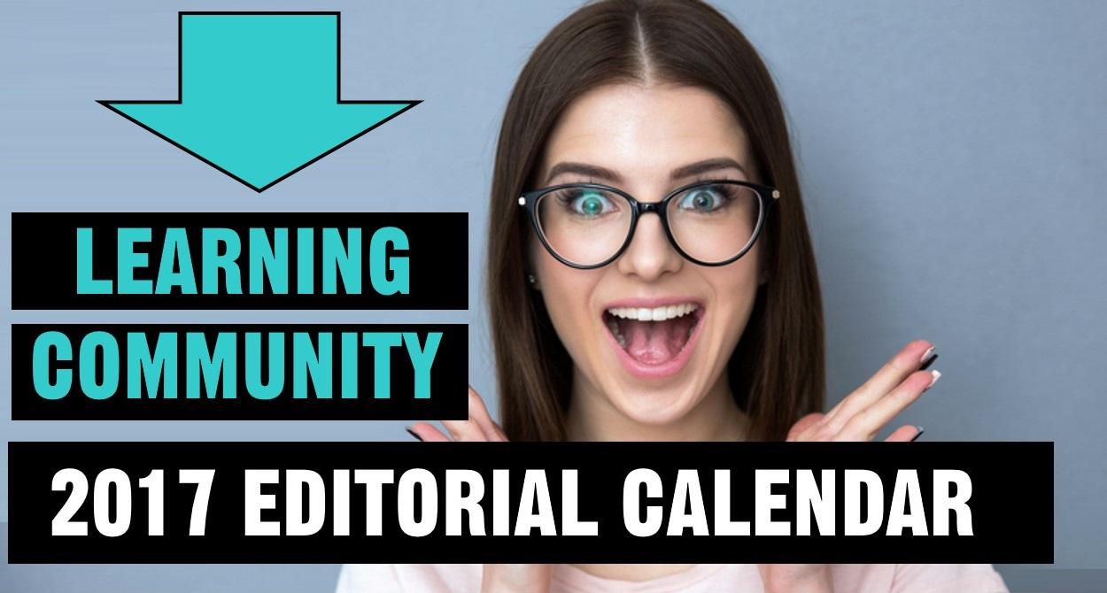 LEARNING COMMUNITY 2017 EDITORIAL CALENDAR